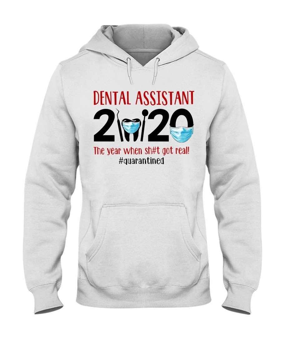 Dental Assistant 2020 The year when shit got real Hoodie
