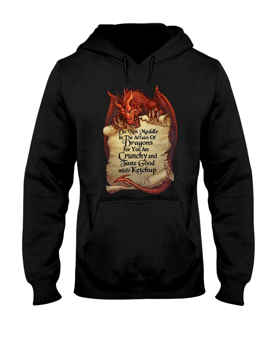 Do not meddle in the affairs of dragons for you are crunchy hoodie