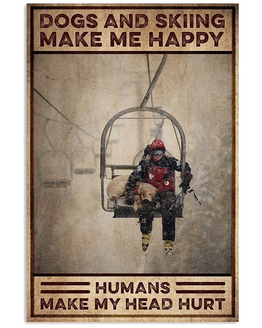 Dogs And Skiing Make Me Happy Humans Make My Head Hurt Poster 1