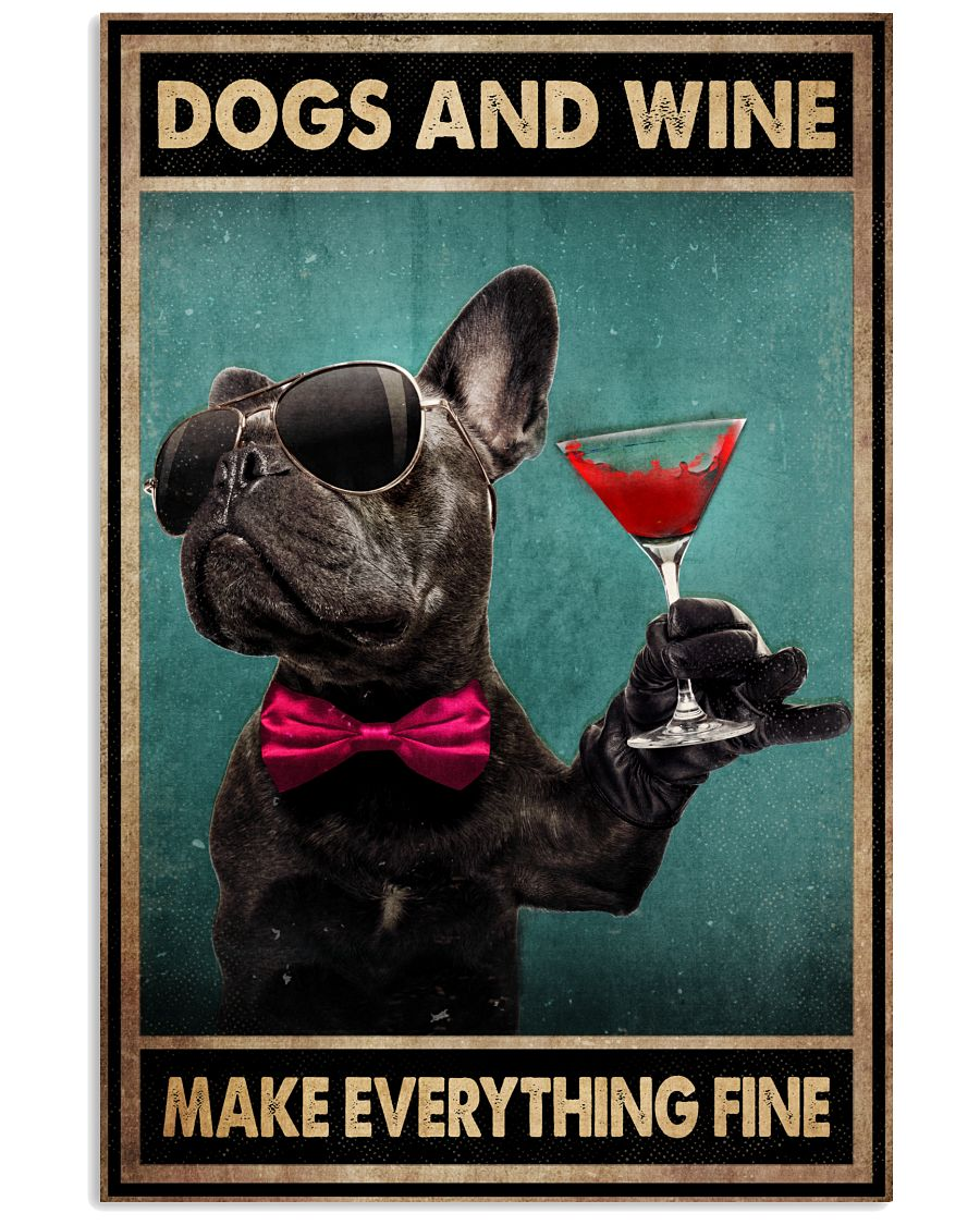 Dogs and wine make everything fine French Bulldog poster