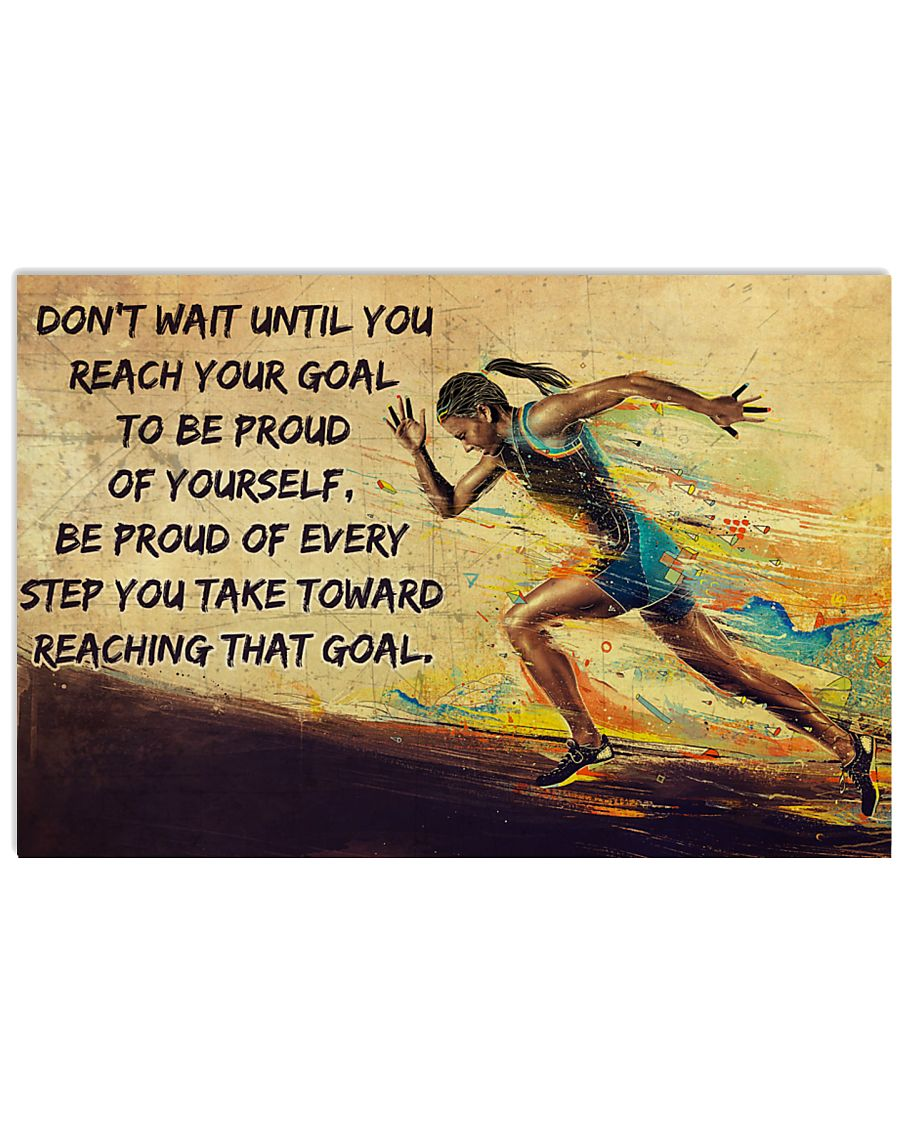 Don't wait until you reach your goal to be proud of yourself Be proud of every step you take toward reaching that goal Running poster 1