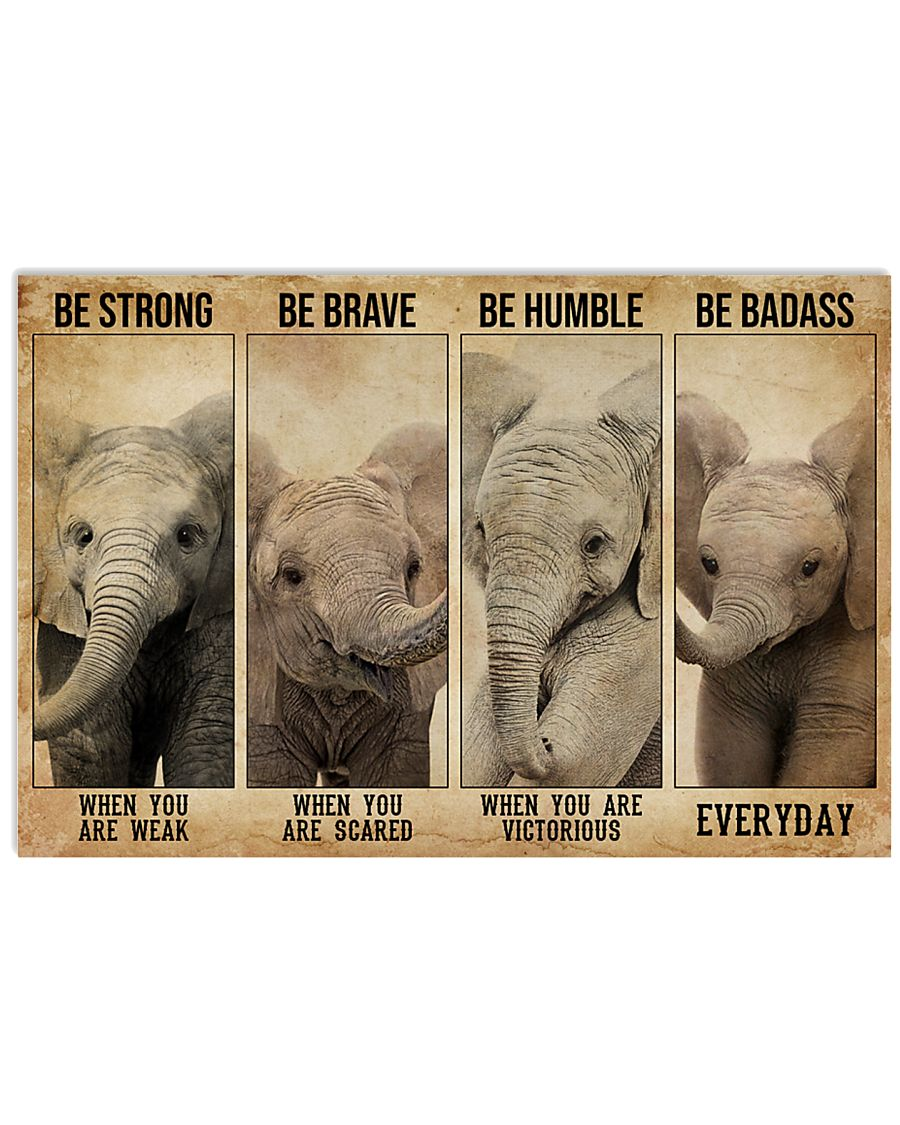 Elephant Be Strong When You Are Weak Be Brave When You Are Scared Be Humble When You Are Victorious Be Badass Everyday Poster 1