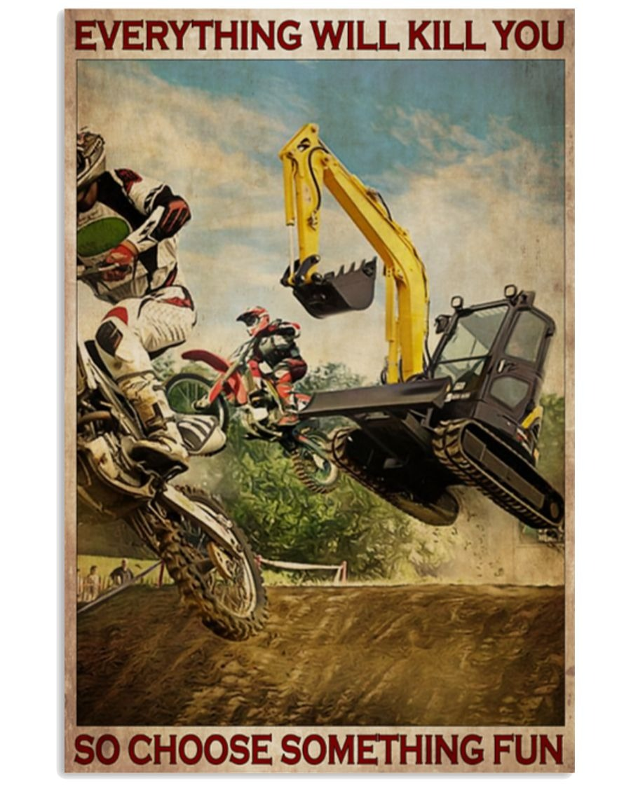 Everything will kill you so choose something fun Motocross And Excavator poster