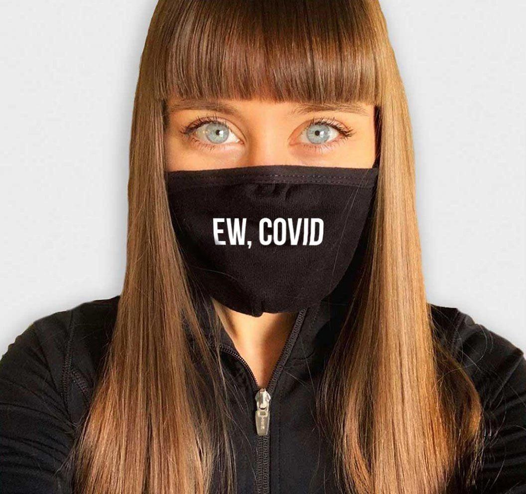 Ew, COVID Face Mask