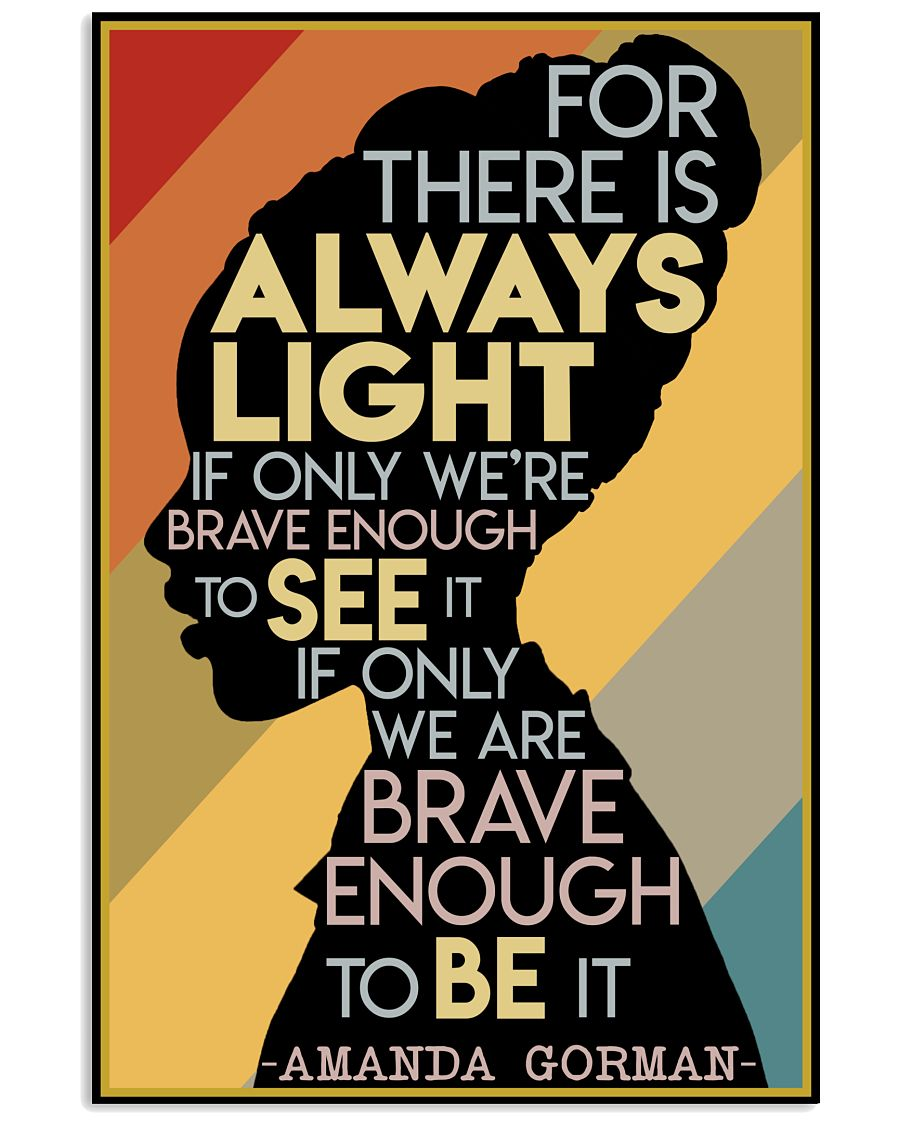 For there is always light if only we're brave enough to see it If only we are brave enough to be it Amanda Gorman poster
