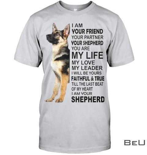 German Shepherd I am your friend Your partner shirt