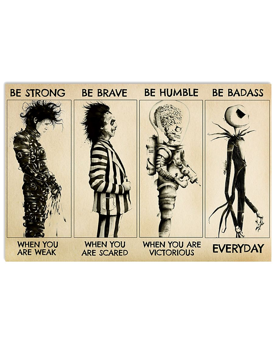 Horror Movies Characters Be Strong When You Are Weak Be Brave When You Are Scared Be Humble When You Are Victorious Be Badass Everyday Poster 2