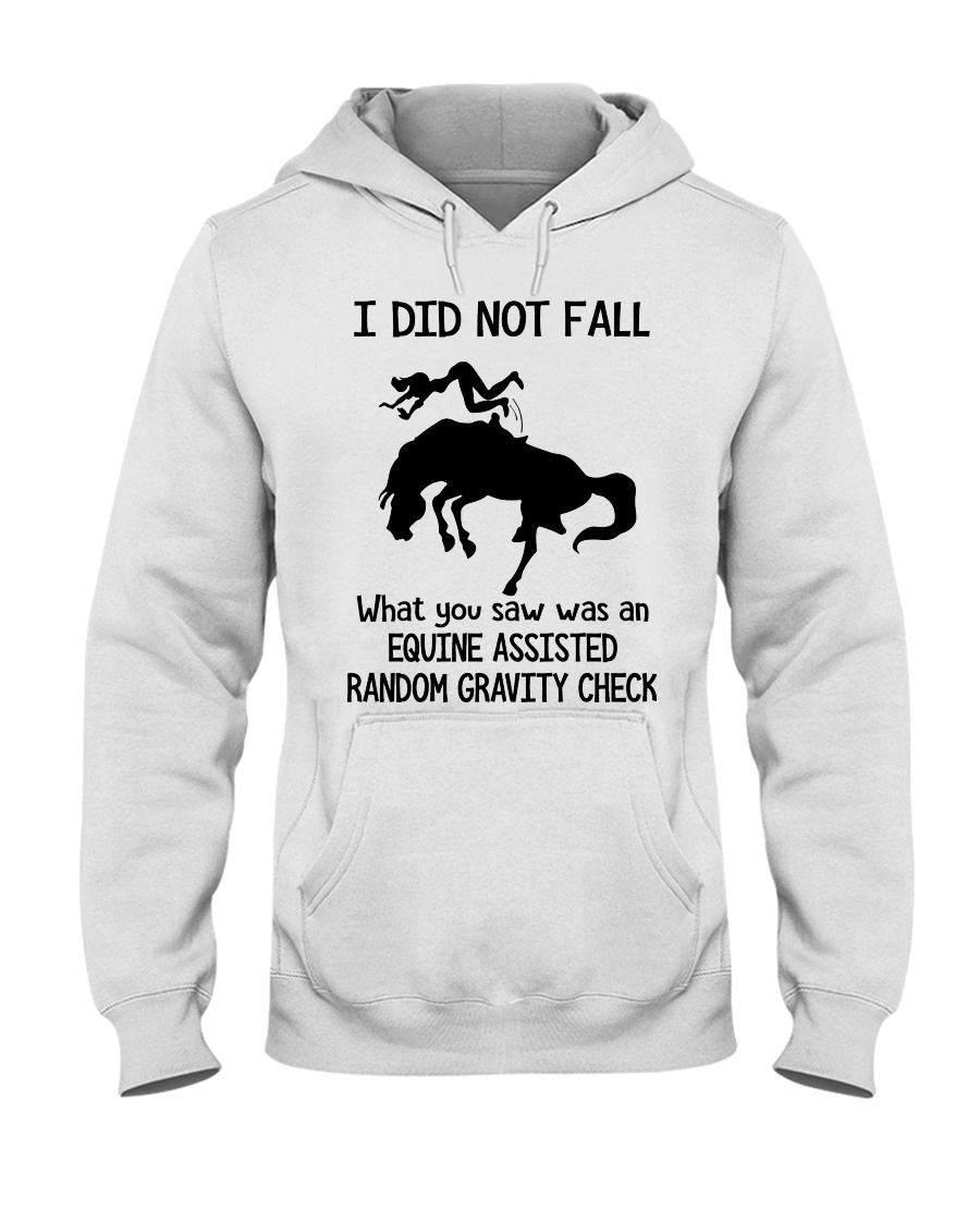 Horse I did not fall what you saw was an equine assisted random gravity check hoodie
