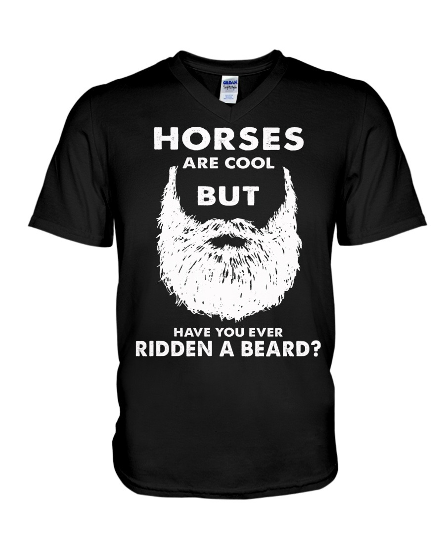 Horses are cool but Have you ever ridden a beard V-neck