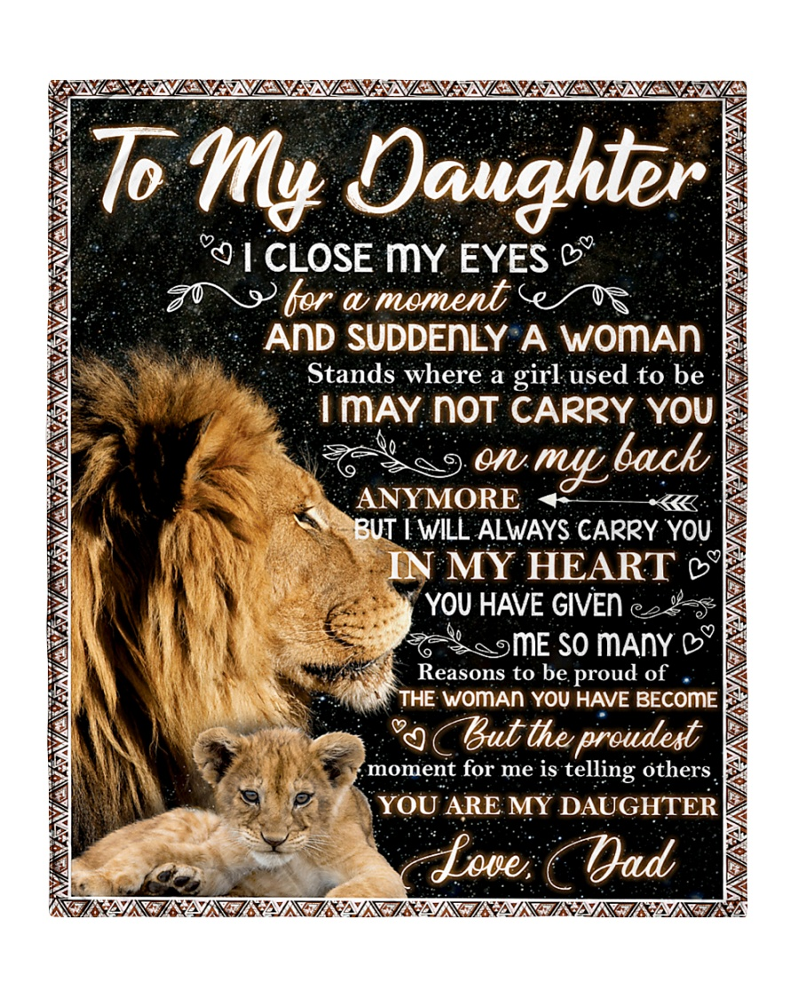 I My Daughter Close My Eyes For A Moment And Suddenly A Woman Stands Where A Girl Used To Be Lion Dad Fleece Blanket 4
