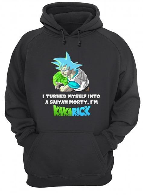 I Turned Myself Into A Saiyan Morty, I'm Kakarick Hoodie