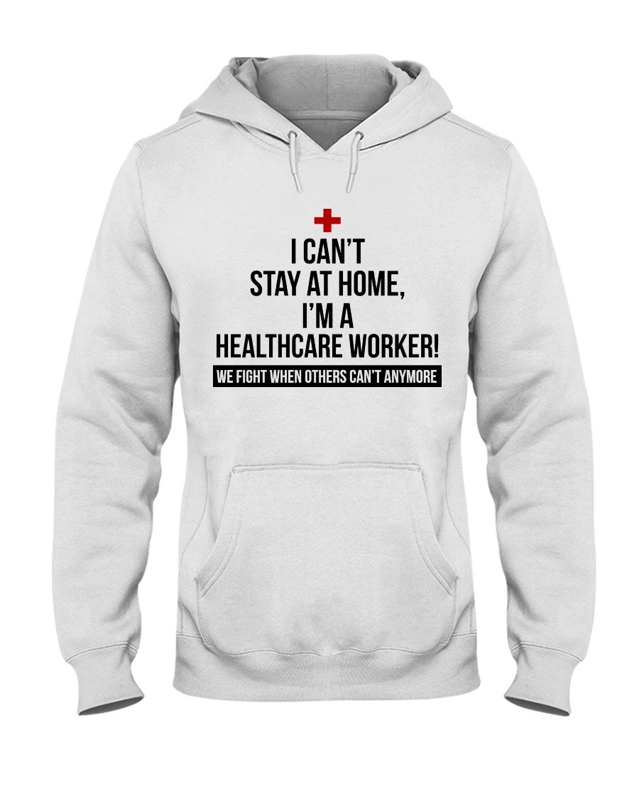 I can't stay at home I'm a Healthcare Worker hoodie