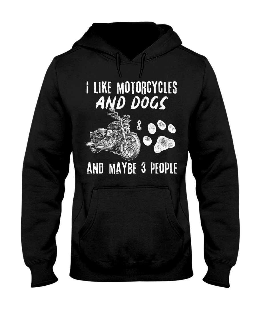 I like motorcycles and dogs and maybe 3 people hoodie