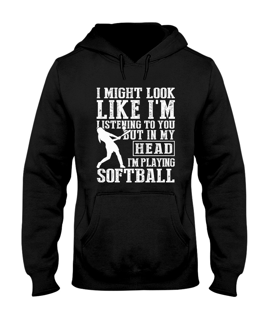I might look like i'm listening to you but in my head I'm playing softball hoodie