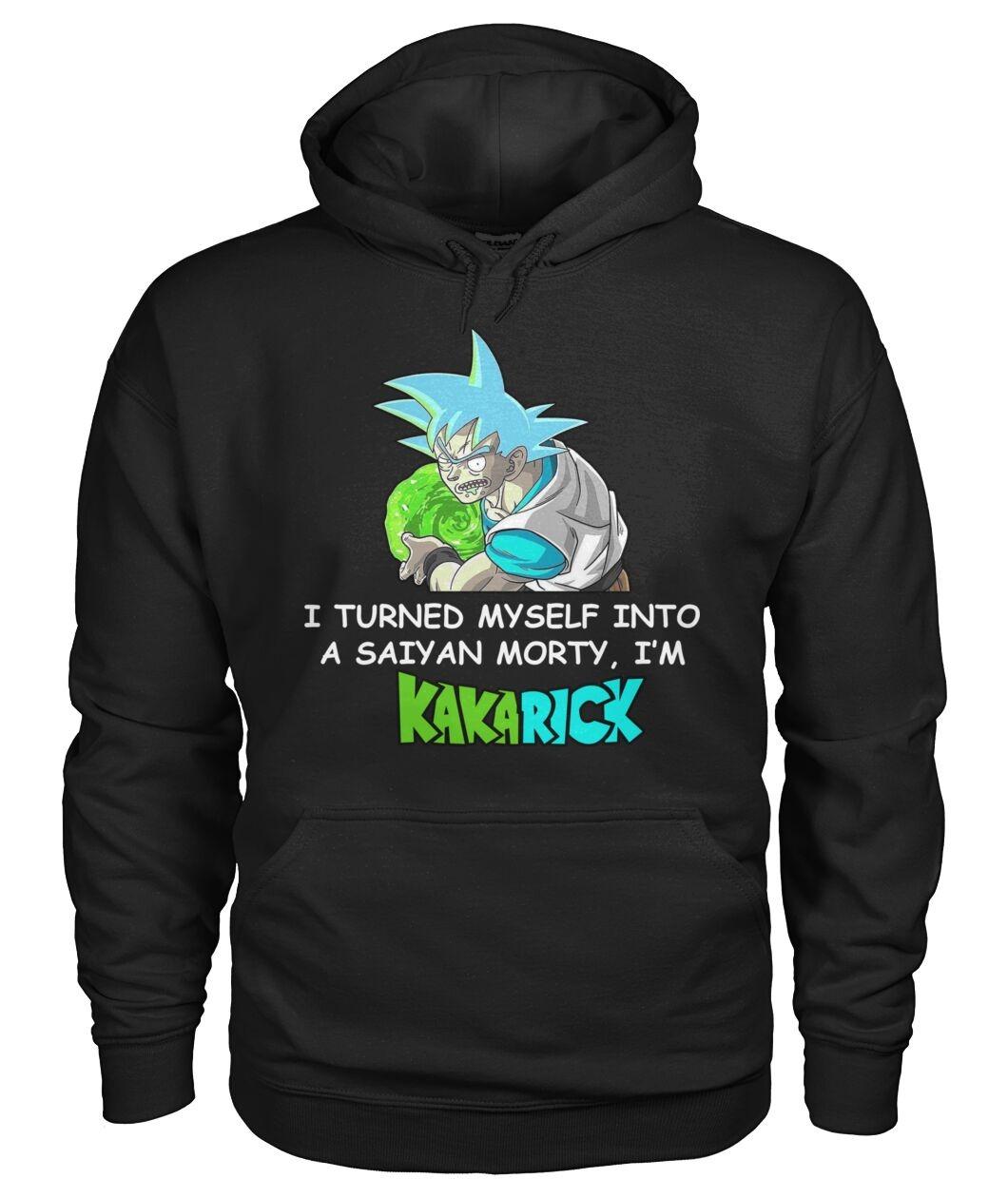 I turned myself into a Saiyan Morty I'm Kakarick Hoodie