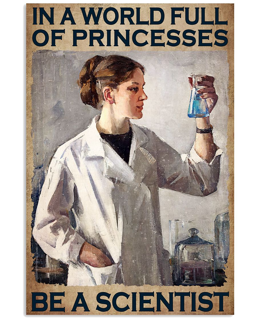 In A World Full Of Princesses Be A Scientist Poster