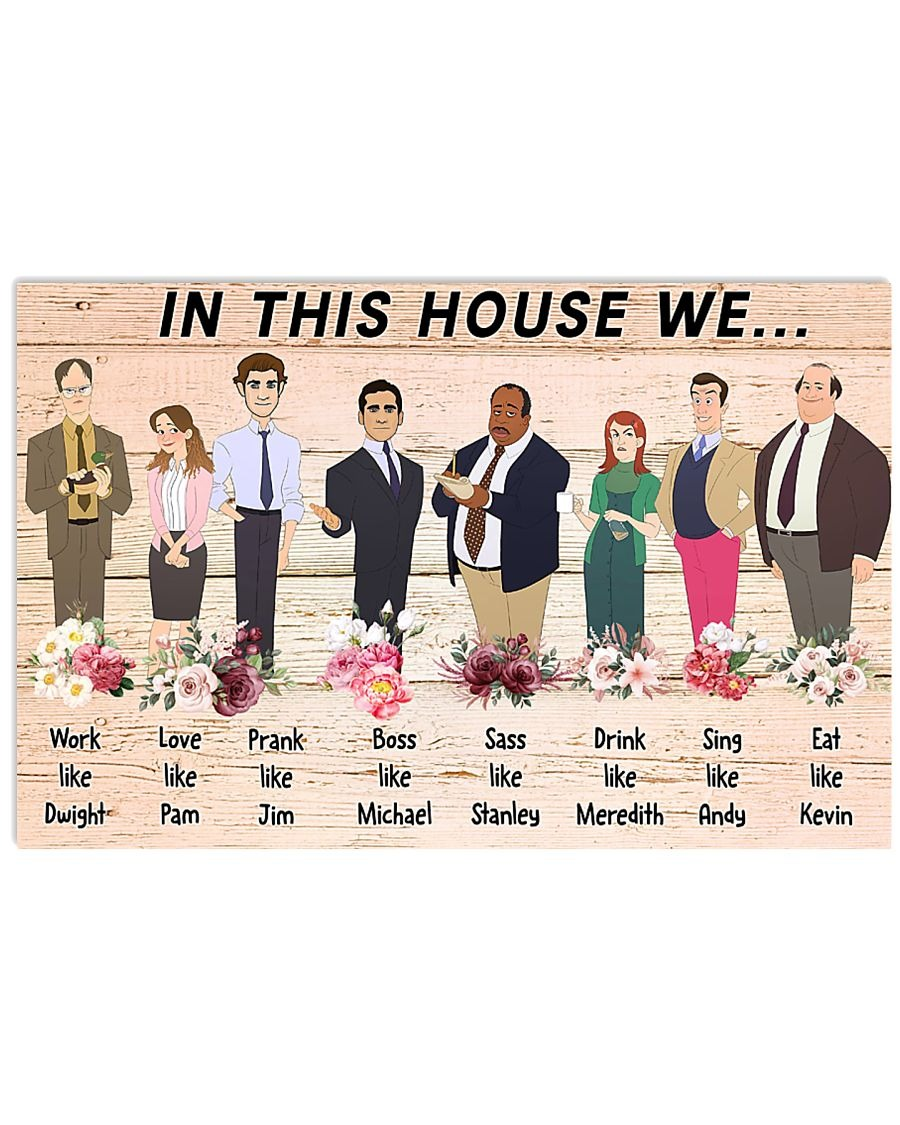 In This House We Work Like Dwight Prank Like Jim Love Like Pam Sass Like Stanley - The Office Poster