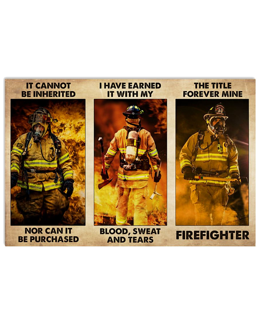 It cannot be inherited nor can it be purchased I have earned it with my blood sweat and tears The title forever mine firefighter poster 1