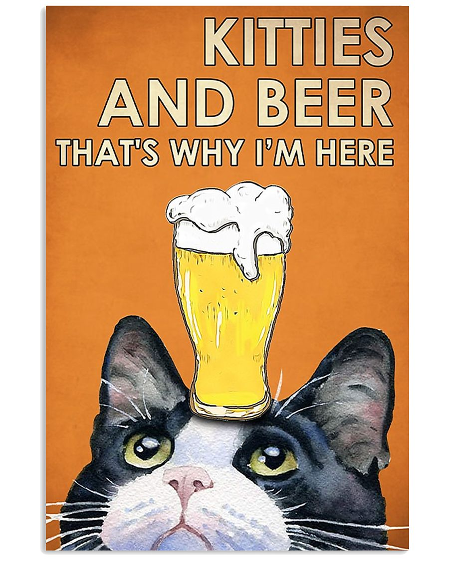 Kitties and beer That's why I'm here Cat poster 1