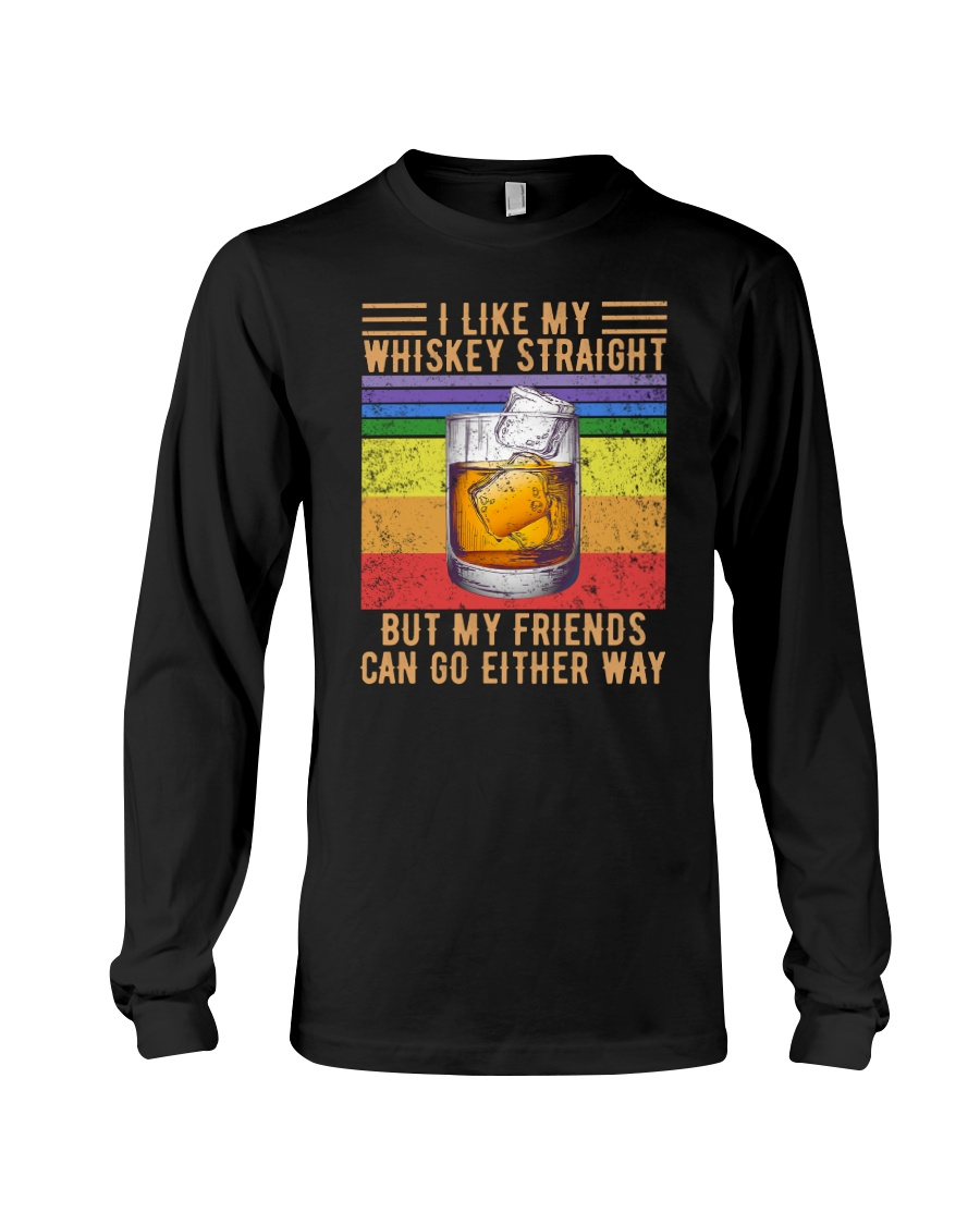 LGBT I like my whiskey straight but my friends can go either way long sleeved