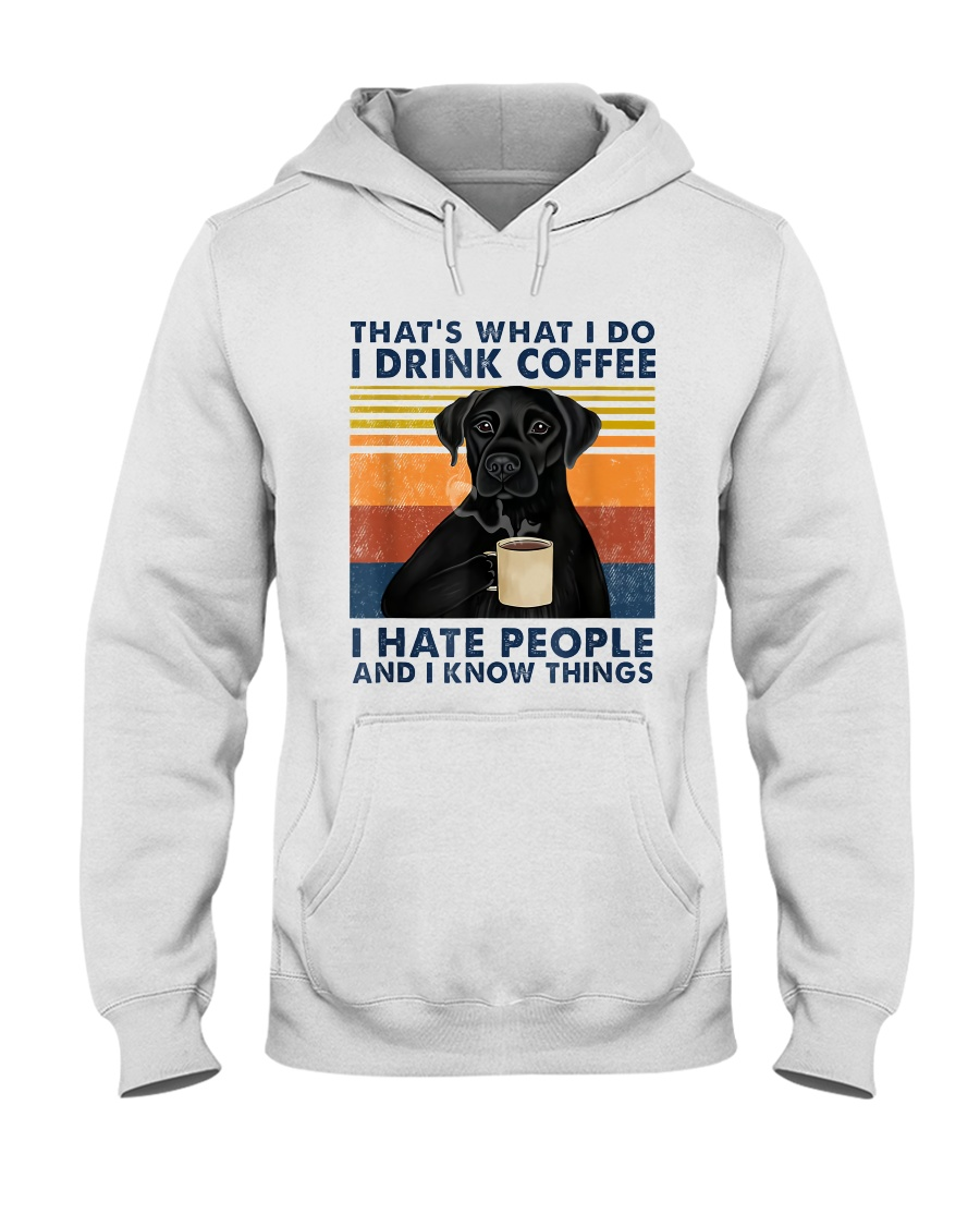 Labrador Retriever That's what I do I drink coffee I hate people and I know things hoodie