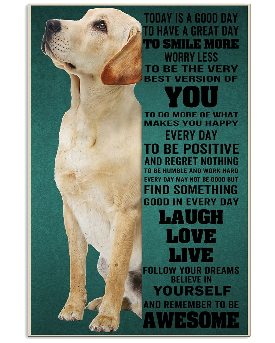 Labrador Today Is A Good Day To Have A Great Day To Smile More Worry Less Poster