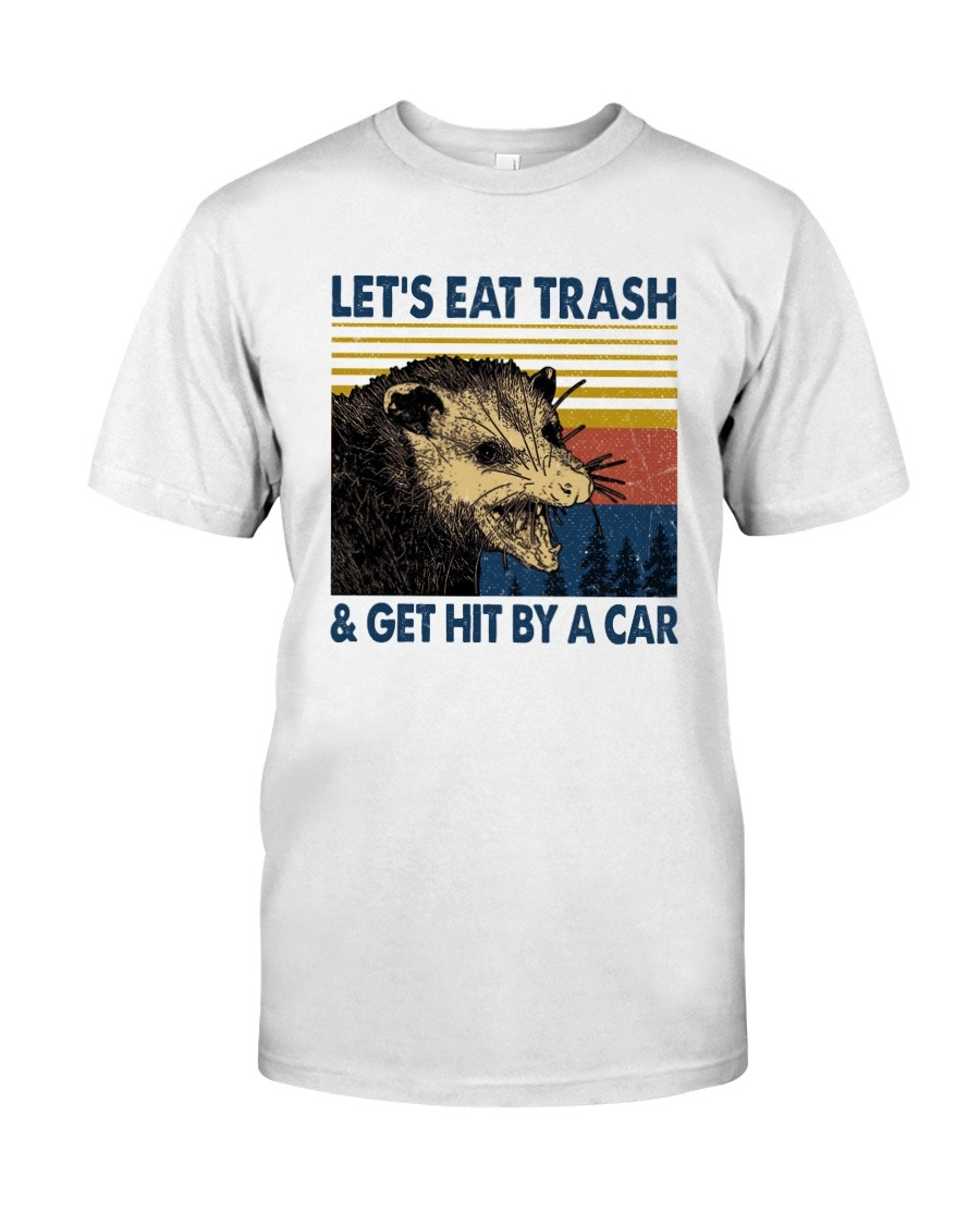 Let's eat trash and get hit by a car T-shirt