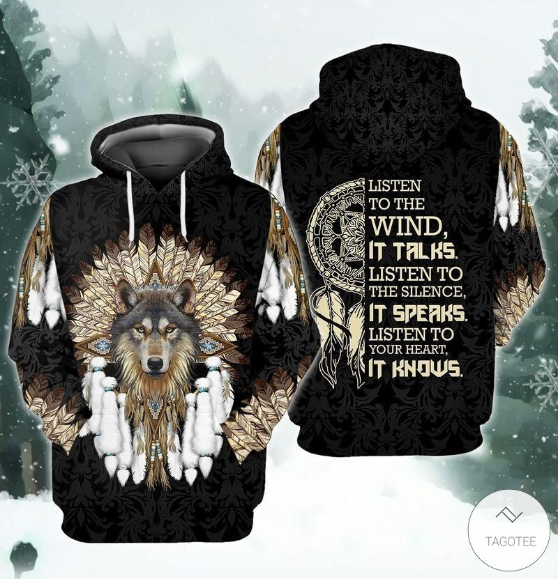 Listen to the wind it talks. listen to the silence it speaks listen to your heart it knows Native American Wolf 3D Hoodies, Sweatshirt and T-Shirt
