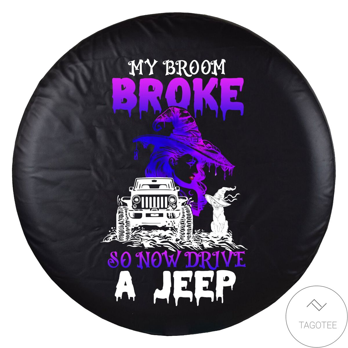 All Over Print My Broom Broke So Now Drive A Jeep Spare Tire Cover
