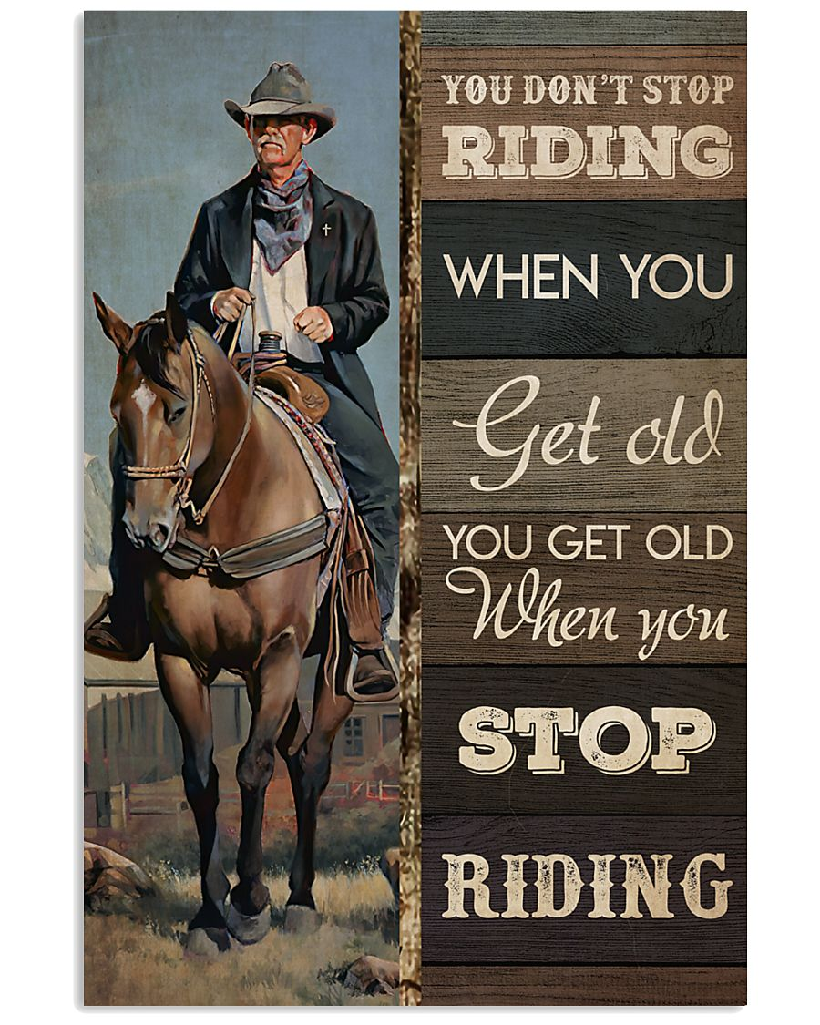 Old Cowboy You Don't Stop Riding When You Get Old You Get Old When You Stop Riding Poster 2