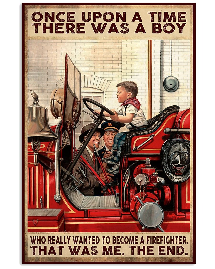 Once upon a time there was a boy who really wanted to become a Firefighter That was me poster5