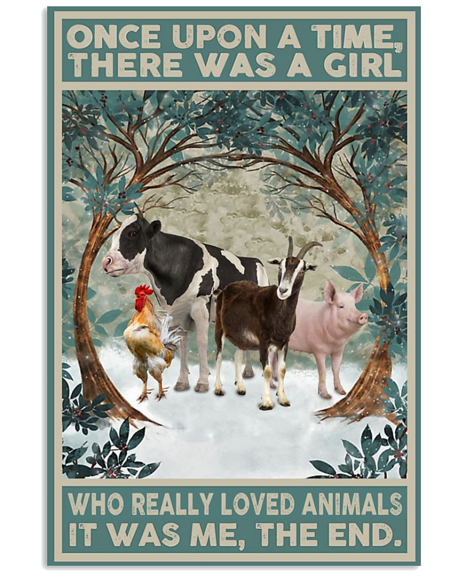 Once upon a time there was a girl who really love animals It was me poster