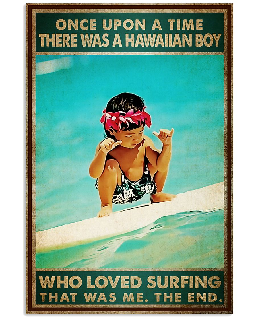 Once upon a time there was a hawaiian boy who loved surfing That was me poster 1