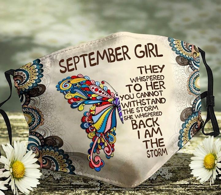 September Girl They whispered to her you cannot withstand the storm face mask