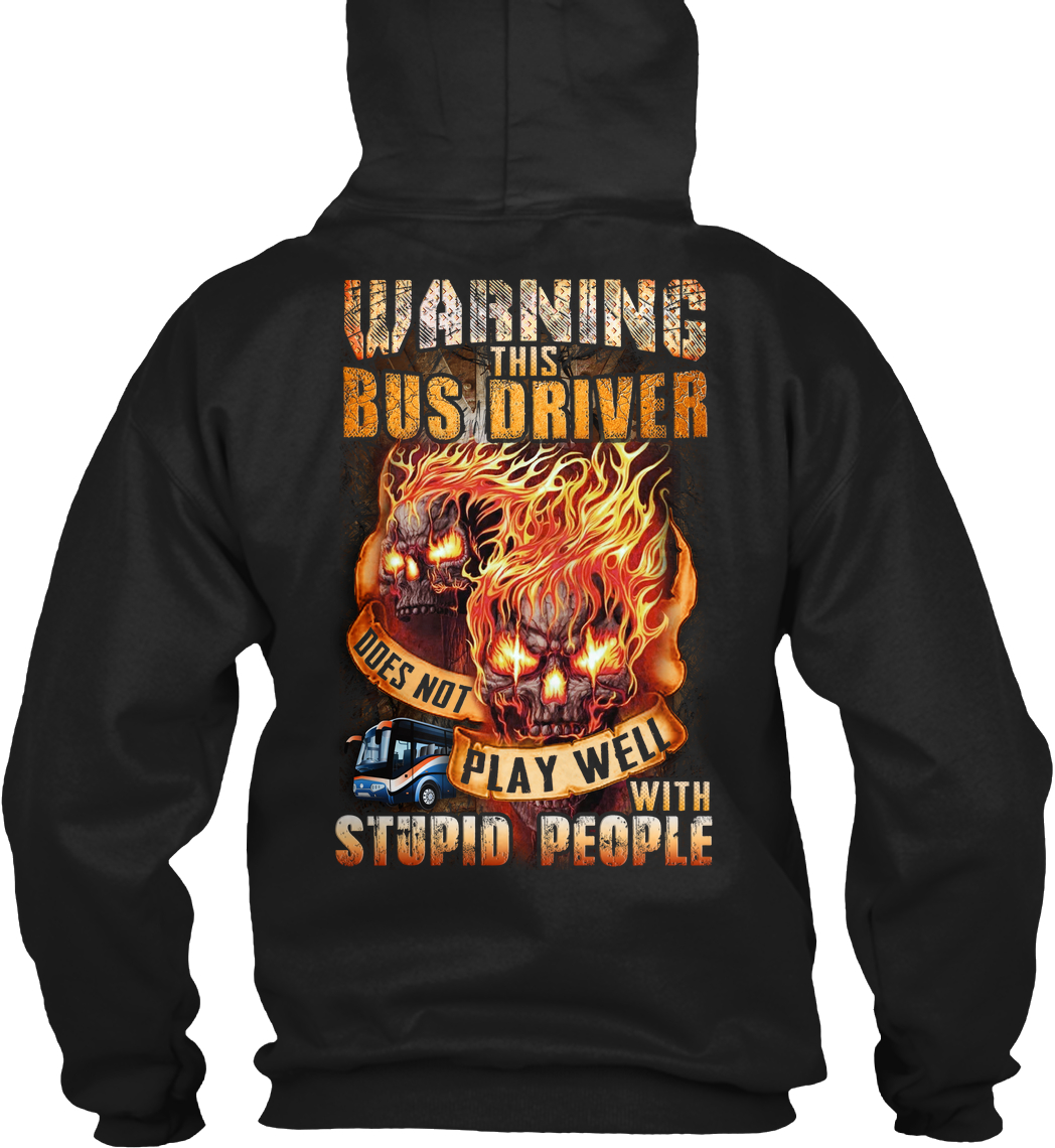 Skull Warning this Bus Driver doesn't play well with stupid people hoodie