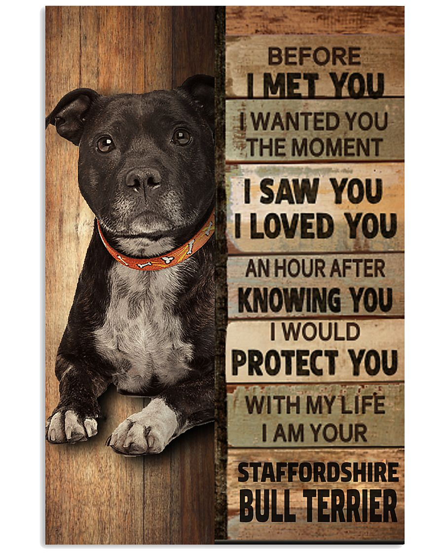 Staffordshire Bull Terrier Dog Before I met you I wanted you the moment I saw you I love you poster 1