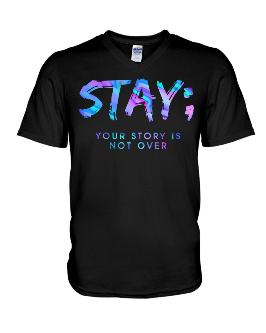 Stay your story is not over semicolon V-neck