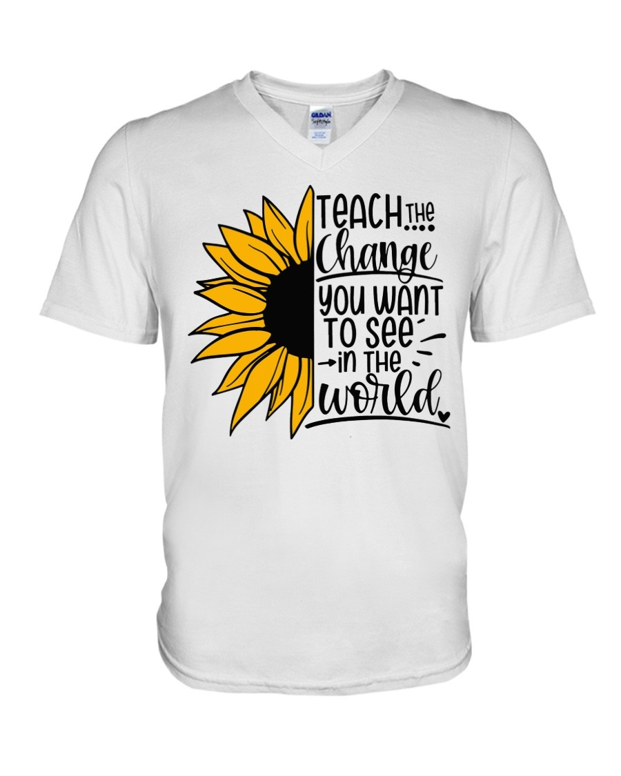 Sunflower Teach the change You want to see in the world shirt V-neck