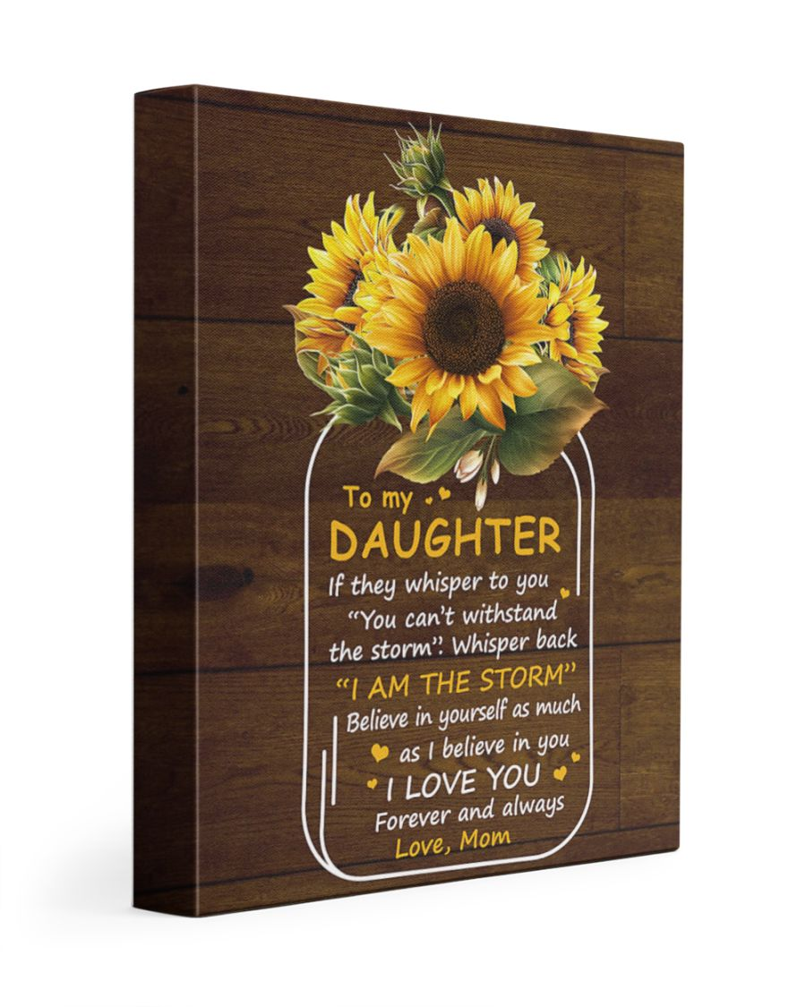 Sunflower To my daughter if they whisper to you you cannot withstand the storm gallery wrapped canvas 1