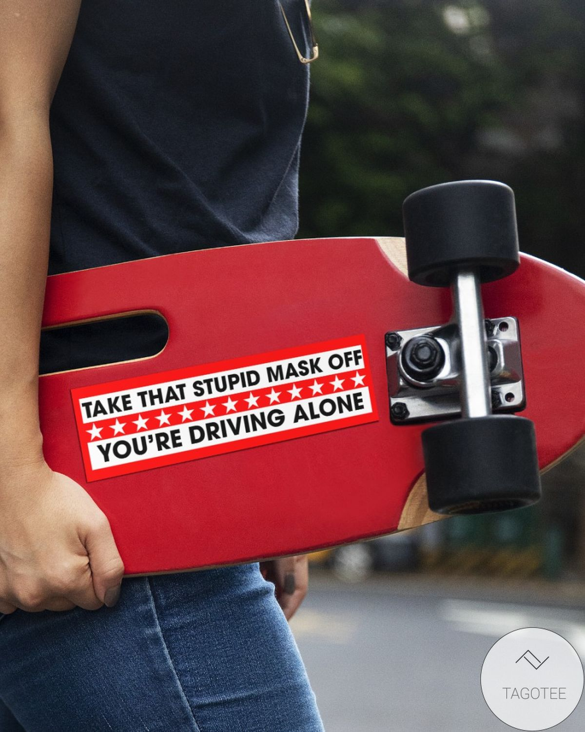 Funny Tee Take That Stupid Mask Off You're Driving Alone Bumper Sticker Decals