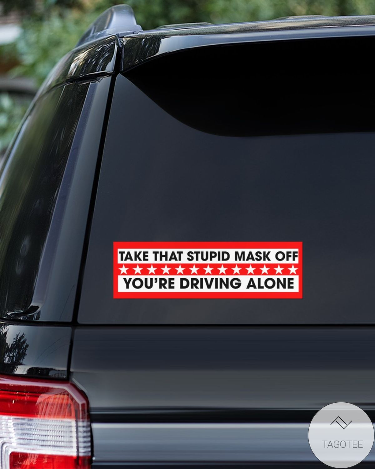 Take That Stupid Mask Off You're Driving Alone Bumper Sticker Decals