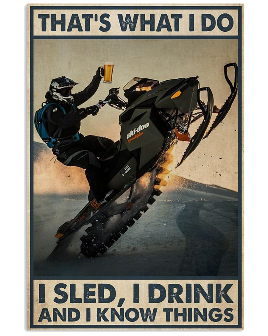 That's what I do I sled I drink and I know things poster1
