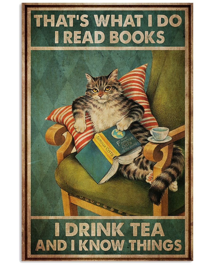 That's what I read books I do I drink tea and I know things cat poster