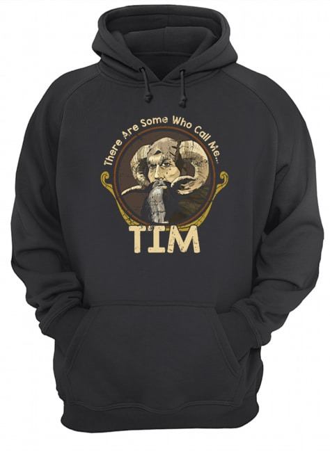 There are some who call me Tim hoodie
