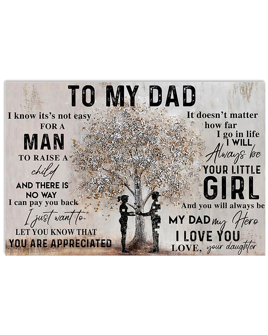 To my Dad It doesn't matter how far I go in life I will always be your little girl poster