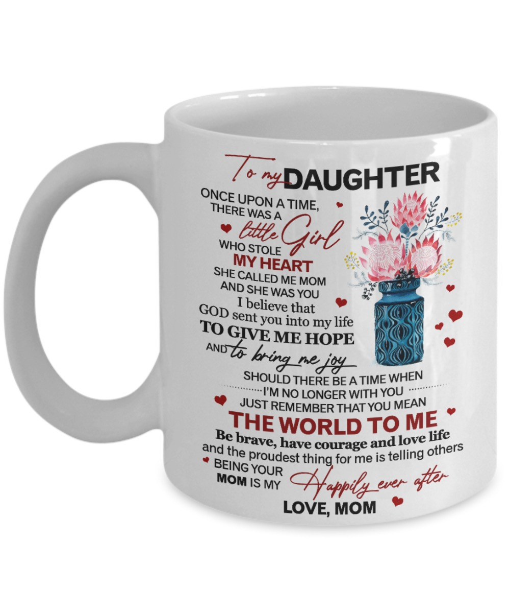 To my daughter once upon a time there was a little girl who stole my heart she called me mom mug