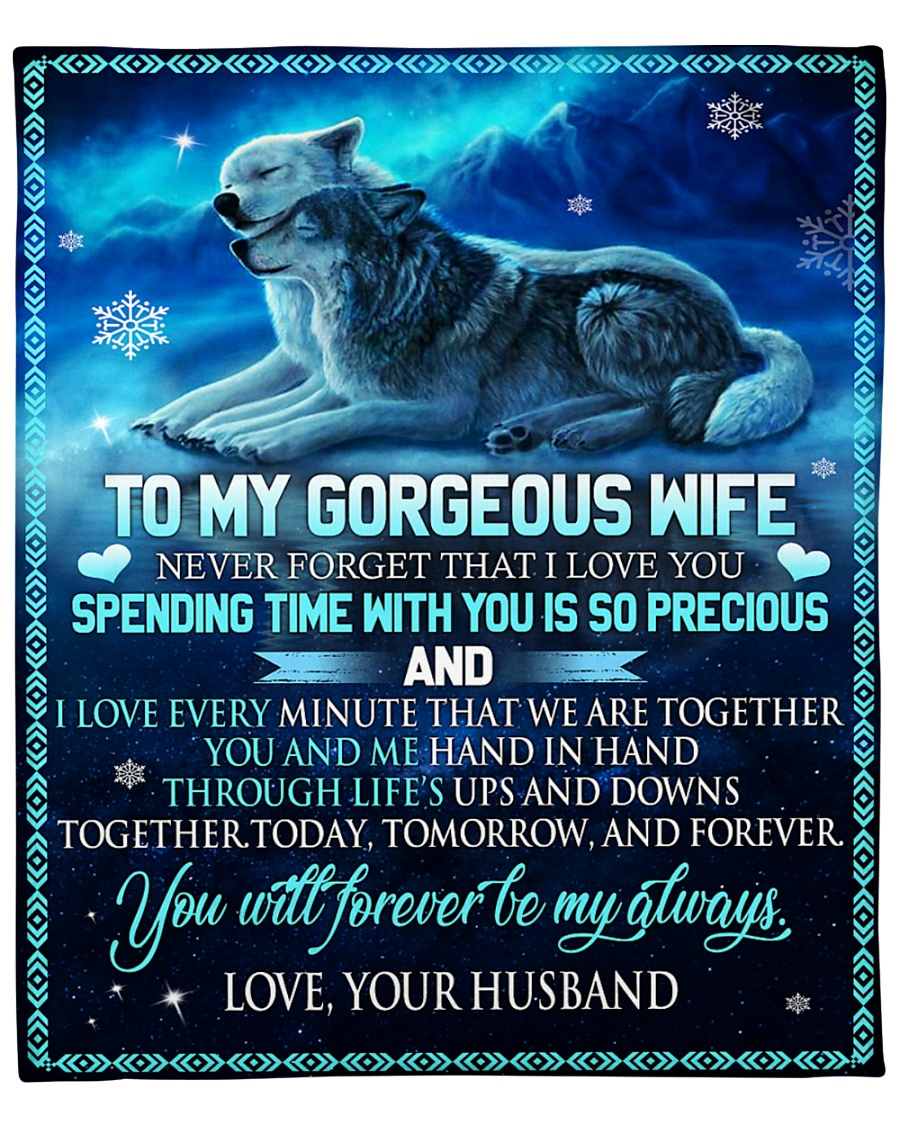To my gorgeous wife Never forget that I love you spending time with you is so precious and I love every minute that we are together Wolf fleece blanket