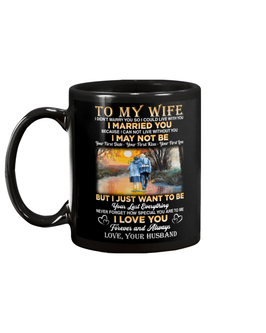 To my wife I didn't marry you so I could live with you I married you Because I can not live without you mug 2