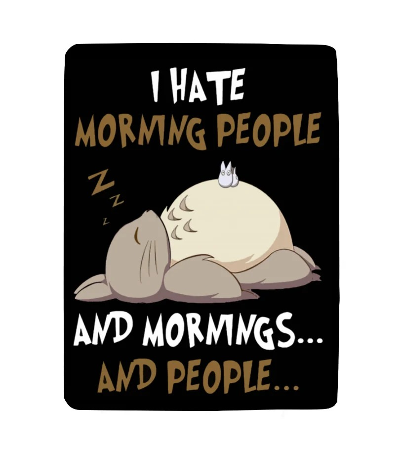 Totoro I hate morning people and mornings and people fleece blanket 1