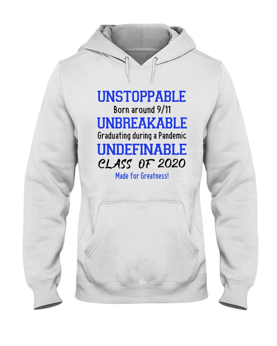 Unstoppable Born around 9-11 unbreakable Graduating during a pandemic undefinable Class of 2020 Hoodie